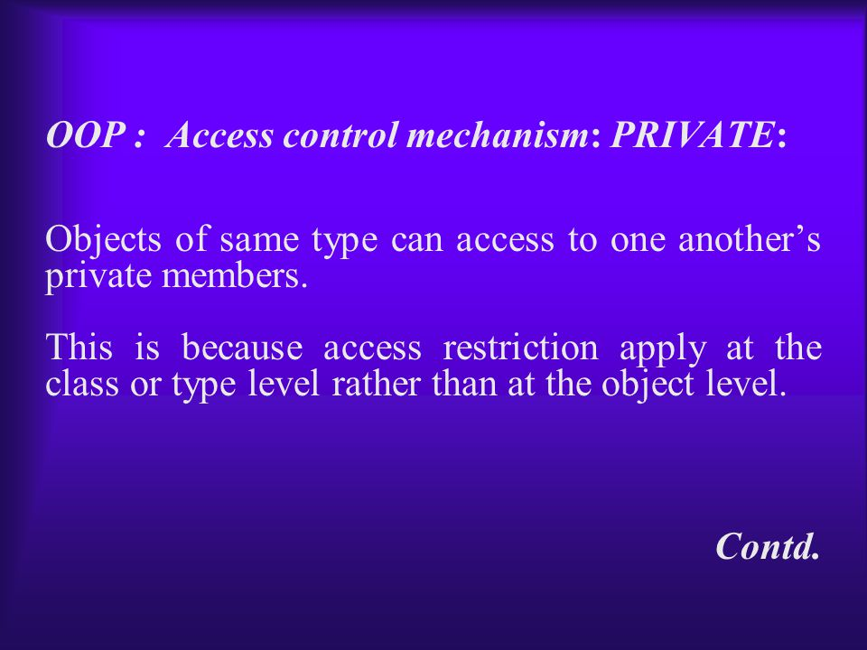 Objects of same type can access to one another's private members.