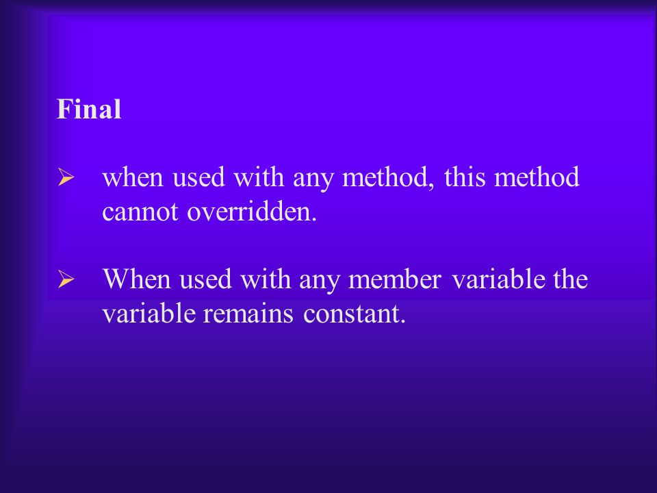 Final  when used with any method, this method cannot overridden.