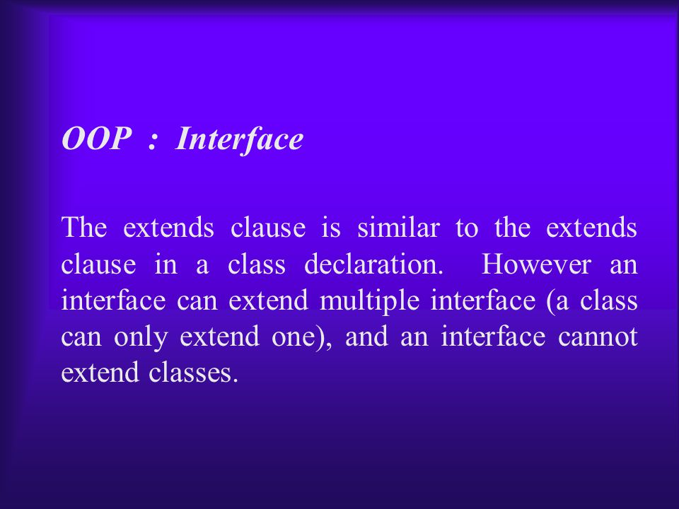 OOP : Interface The extends clause is similar to the extends clause in a class declaration.