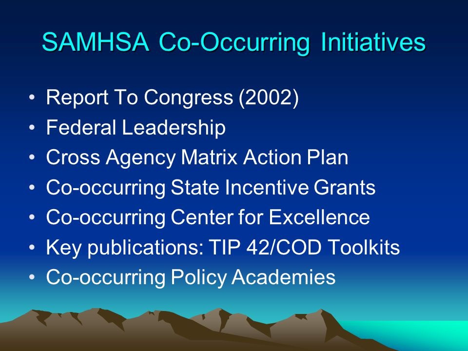 SAMHSA Co-Occurring Initiatives Report To Congress (2002) Federal Leadership Cross Agency Matrix Action Plan Co-occurring State Incentive Grants Co-oc