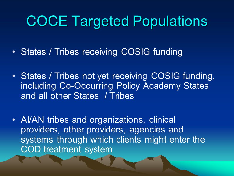 COCE Targeted Populations States / Tribes receiving COSIG funding States / Tribes not yet receiving COSIG funding, including Co-Occurring Policy Acade