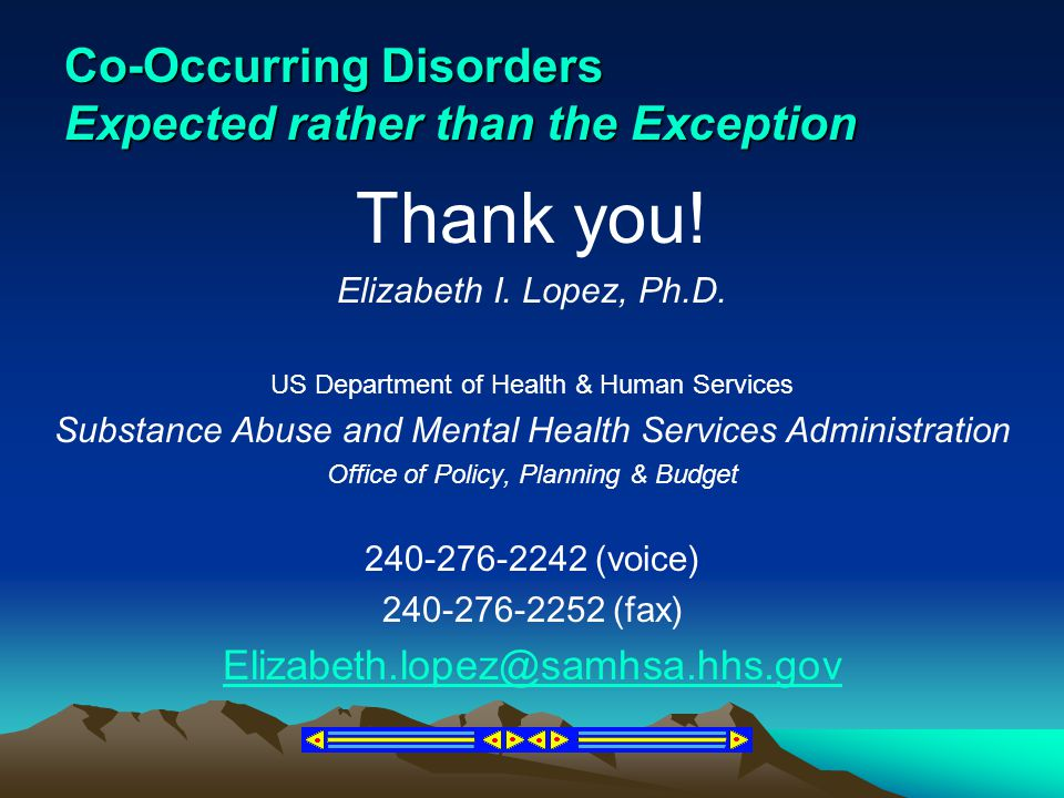 Co-Occurring Disorders Expected rather than the Exception Thank you! Elizabeth I. Lopez, Ph.D. US Department of Health & Human Services Substance Abus