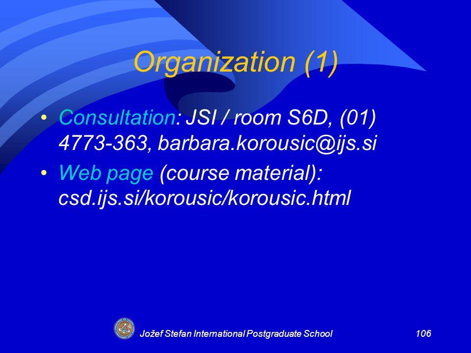 Jožef Stefan International Postgraduate School106 Organization (1) Consultation: JSI / room S6D, (01) 4773-363, barbara.korousic@ijs.si Web page (course material): csd.ijs.si/korousic/korousic.html