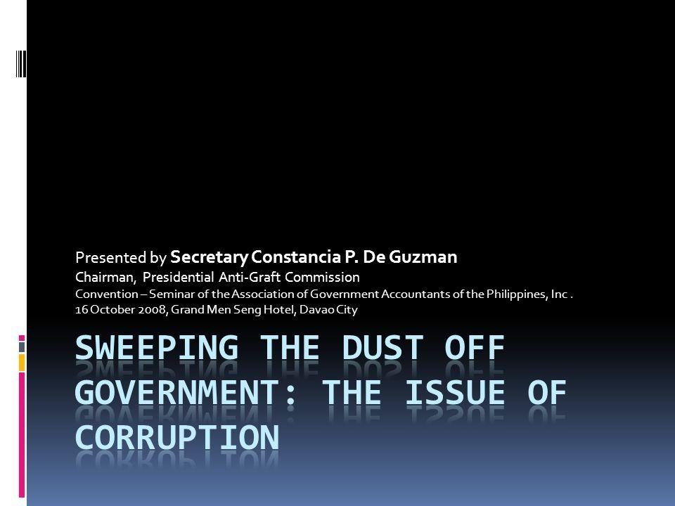 Presented by Secretary Constancia P. De Guzman Chairman, Presidential Anti-Graft Commission Convention – Seminar of the Association of Government Acco