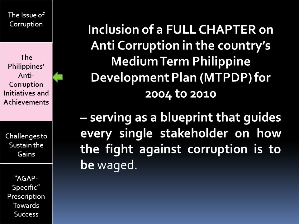 """The Issue of Corruption The Philippines' Anti- Corruption Initiatives and Achievements Challenges to Sustain the Gains """"AGAP- Specific"""" Prescription T"""