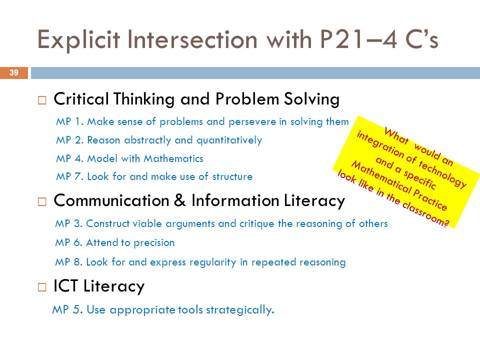  Critical Thinking and Problem Solving MP 1. Make sense of problems and persevere in solving them MP 2. Reason abstractly and quantitatively MP 4. Mo
