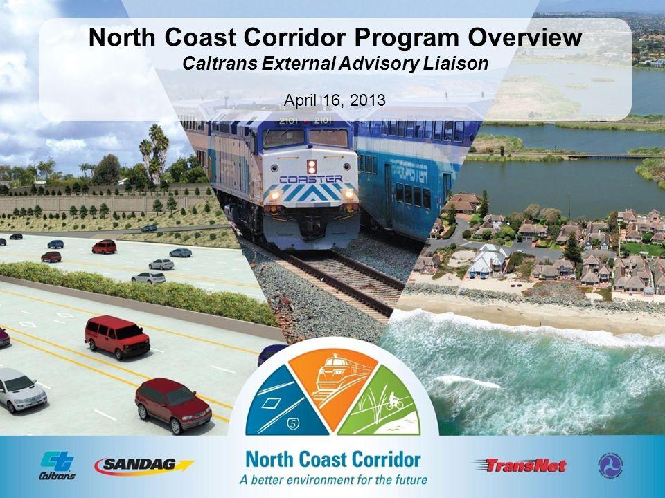 March 7, 2012 North Coast Corridor Program Overview Caltrans External Advisory Liaison April 16, 2013