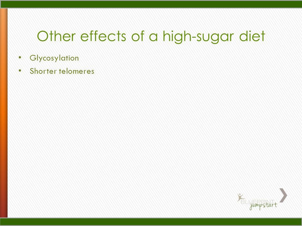 Other effects of a high-sugar diet Glycosylation Shorter telomeres