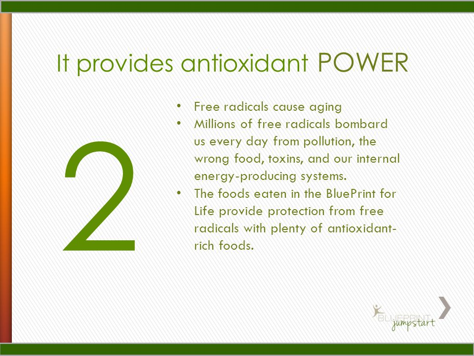It provides antioxidant POWER 2 Free radicals cause aging Millions of free radicals bombard us every day from pollution, the wrong food, toxins, and our internal energy-producing systems.