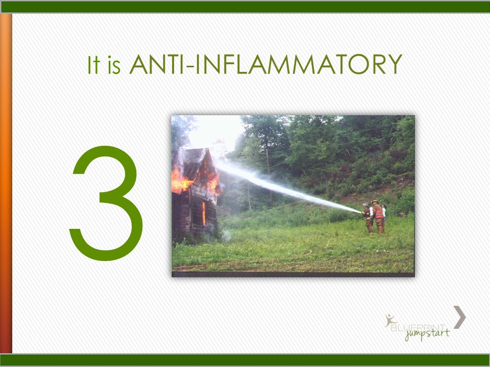 3 It is ANTI-INFLAMMATORY