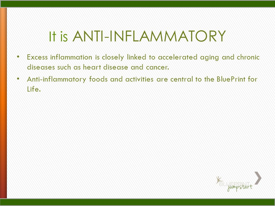 Excess inflammation is closely linked to accelerated aging and chronic diseases such as heart disease and cancer. Anti-inflammatory foods and activiti