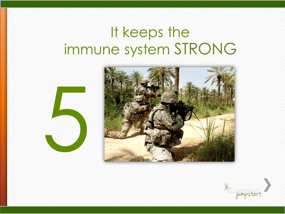 It keeps the 5 immune system STRONG