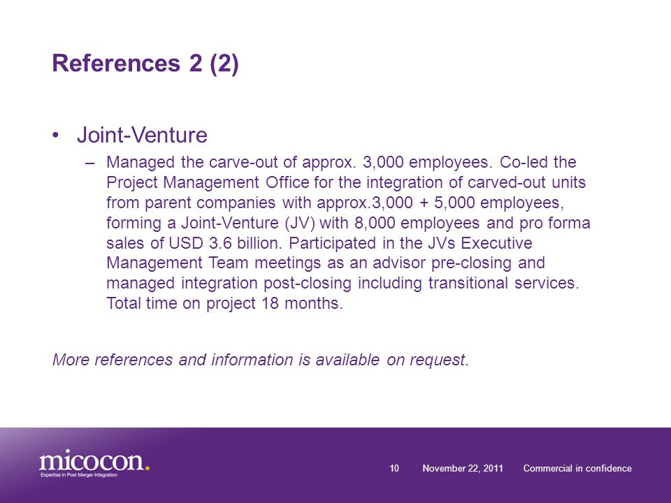 10November 22, 2011Commercial in confidence References 2 (2) Joint-Venture –Managed the carve-out of approx.