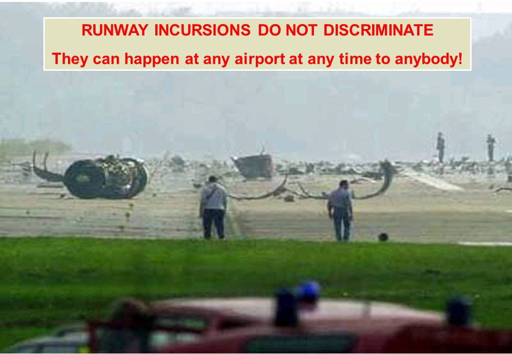 RUNWAY INCURSIONS DO NOT DISCRIMINATE They can happen at any airport at any time to anybody!