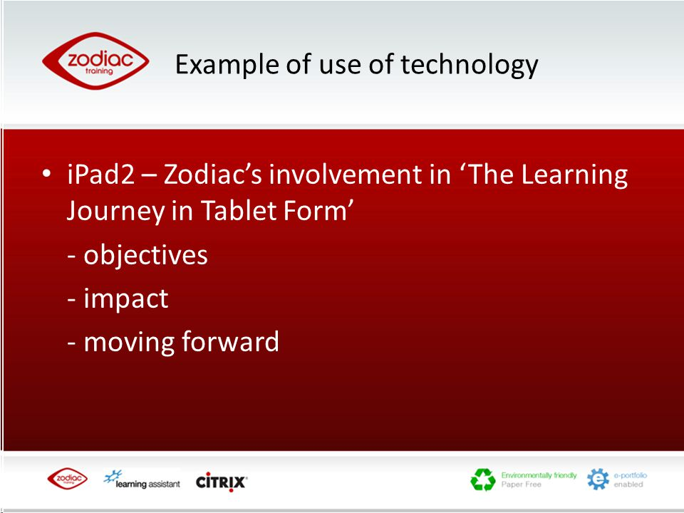 Example of use of technology iPad2 – Zodiac's involvement in 'The Learning Journey in Tablet Form' - objectives - impact - moving forward