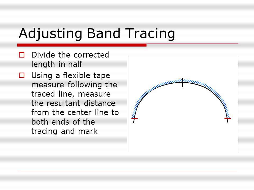 Adjusting Band Tracing  Connect those marks with a straight line (transverse line)  Using a 90 triangle, draw a line perpendicular to the transverse line through the original center line