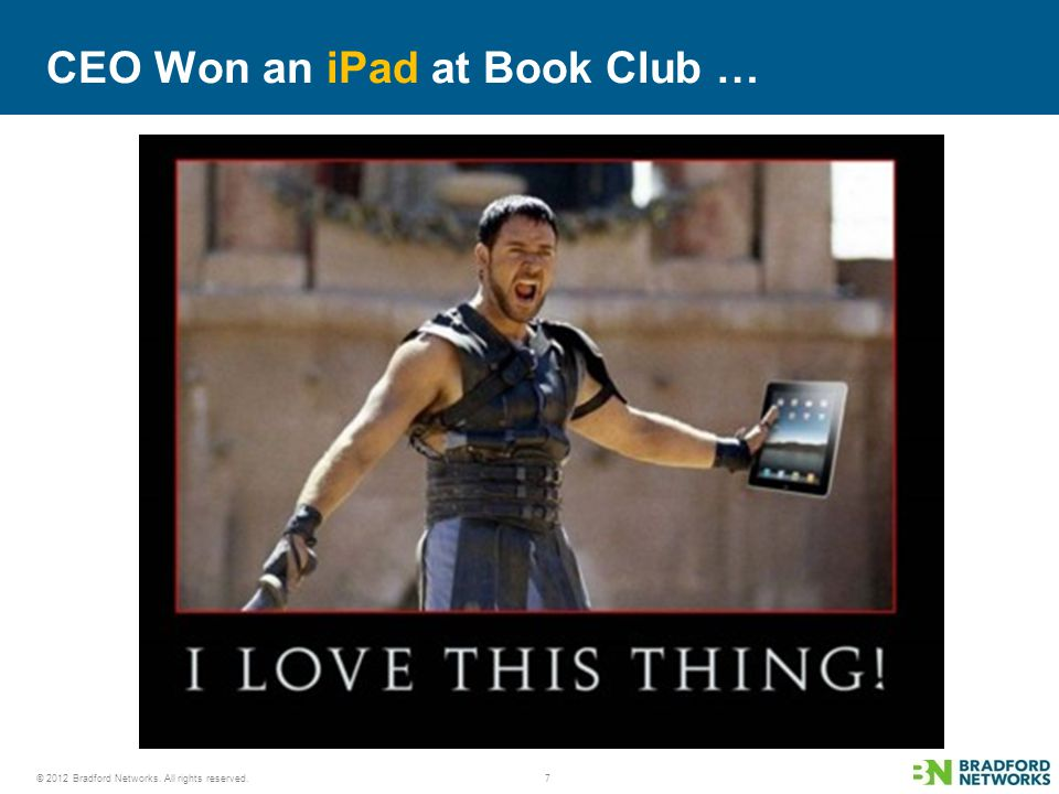 © 2012 Bradford Networks. All rights reserved. CEO Won an iPad at Book Club … 7