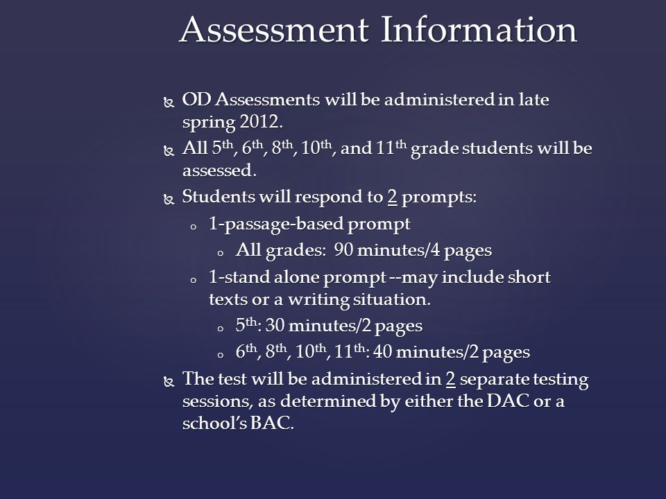 Assessment Information  OD Assessments will be administered in late spring 2012.