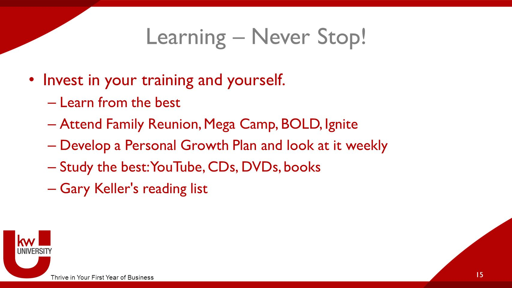 Learning – Never Stop. Invest in your training and yourself.