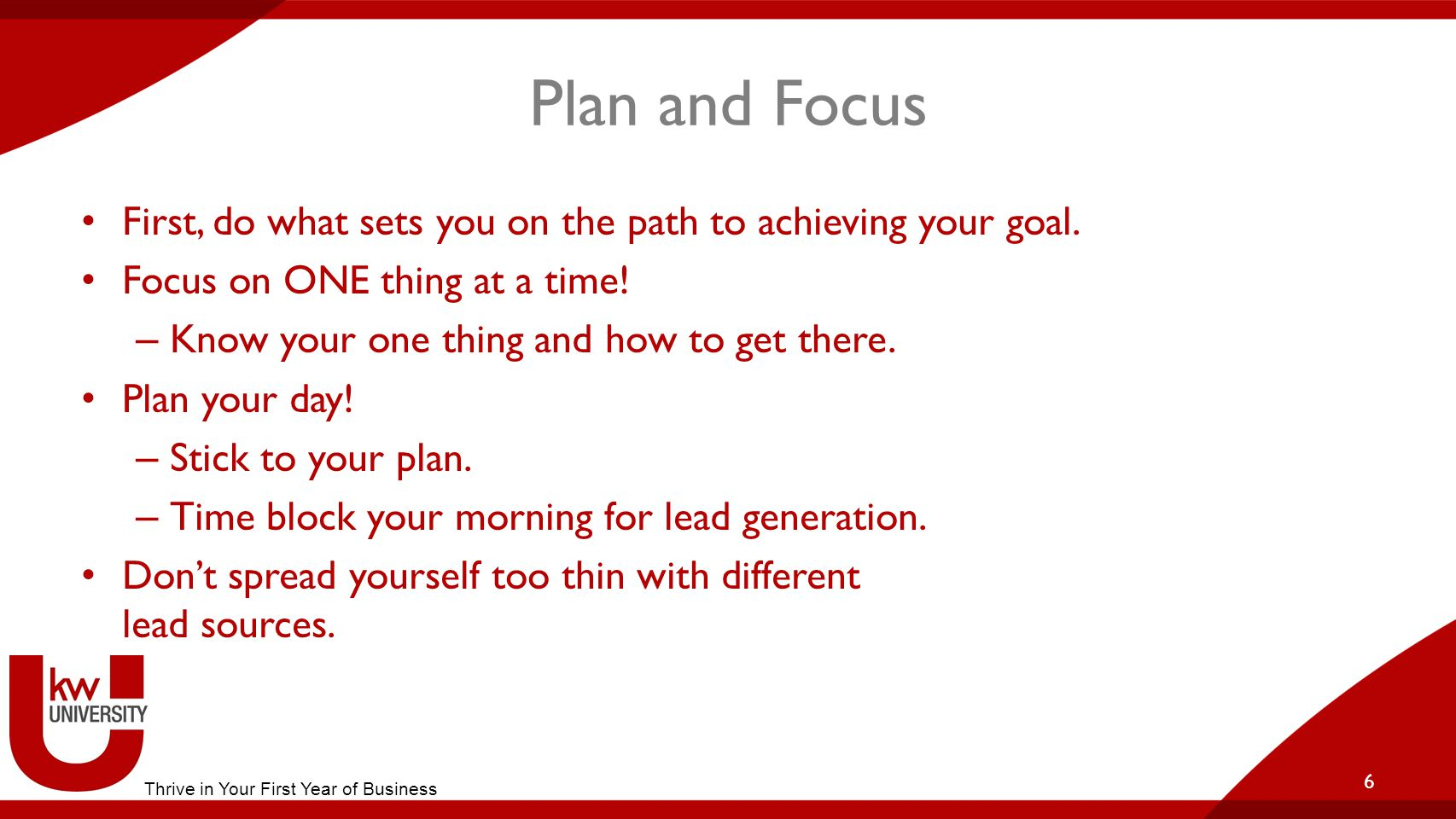 Plan and Focus First, do what sets you on the path to achieving your goal.