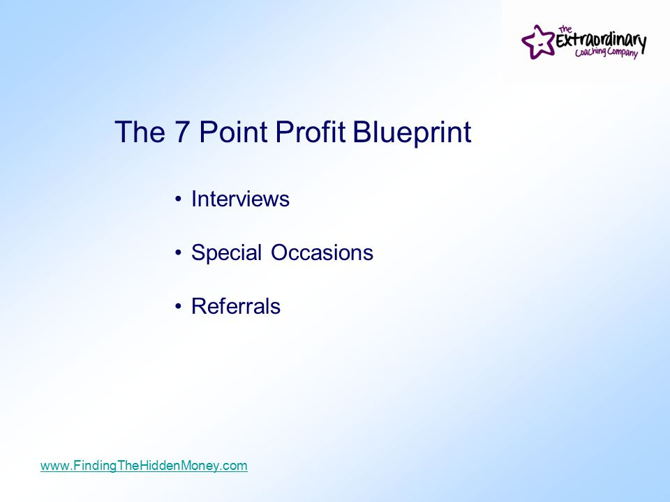 The 7 Point Profit Blueprint Interviews Special Occasions Referrals www.FindingTheHiddenMoney.com