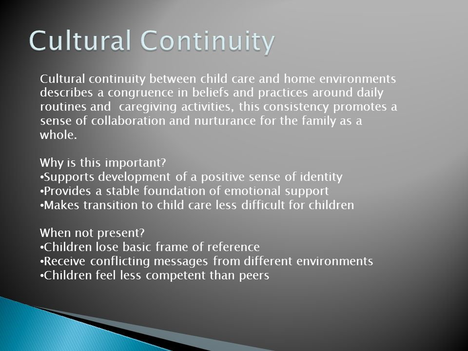 Cultural continuity between child care and home environments describes a congruence in beliefs and practices around daily routines and caregiving acti