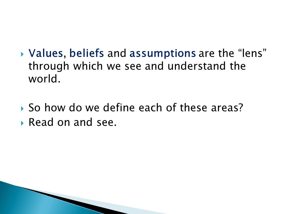 " Values, beliefs and assumptions are the ""lens"" through which we see and understand the world.  So how do we define each of these areas?  Read on a"