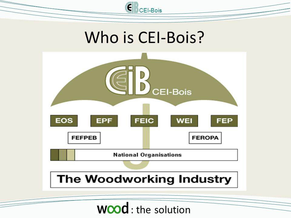 CEI-Bois : the solution Who is CEI-Bois