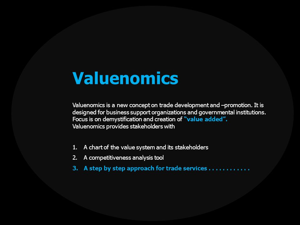 Valuenomics Valuenomics is a new concept on trade development and –promotion.