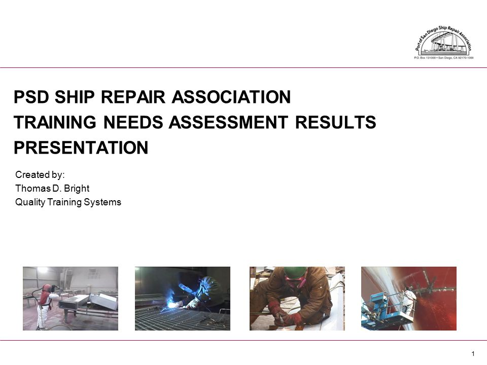 1 PSD SHIP REPAIR ASSOCIATION TRAINING NEEDS ASSESSMENT RESULTS PRESENTATION Created by: Thomas D.