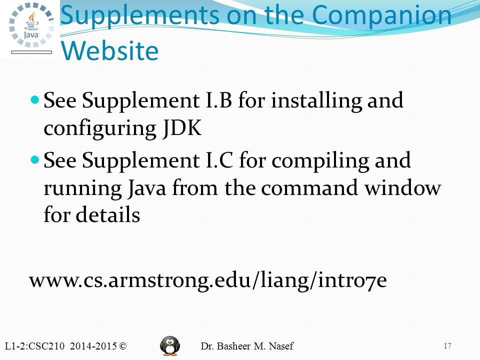 L1-2:CSC210 2014-2015 ©Dr. Basheer M. Nasef Supplements on the Companion Website See Supplement I.B for installing and configuring JDK See Supplement
