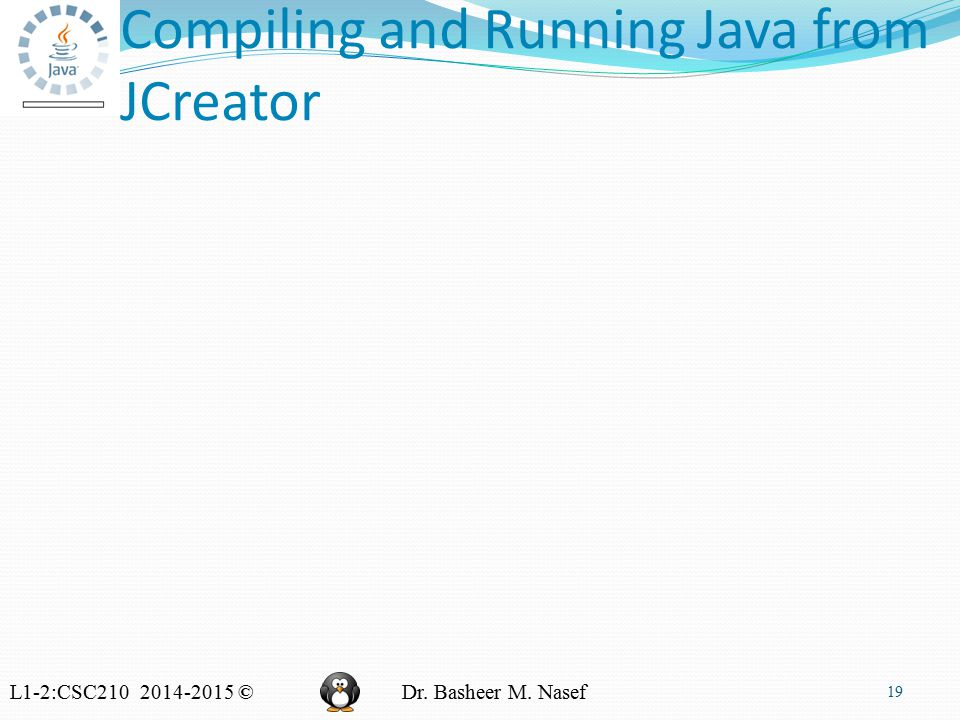 L1-2:CSC210 2014-2015 ©Dr. Basheer M. Nasef Compiling and Running Java from JCreator 19