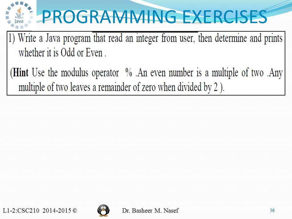 L1-2:CSC210 2014-2015 ©Dr. Basheer M. Nasef PROGRAMMING EXERCISES 36