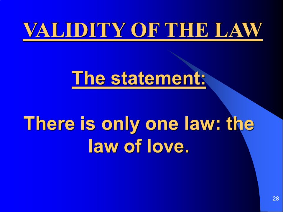 28 The statement: There is only one law: the law of love. VALIDITY OF THE LAW