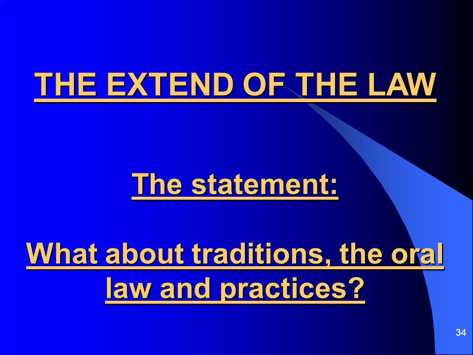 34 THE EXTEND OF THE LAW The statement: What about traditions, the oral law and practices?