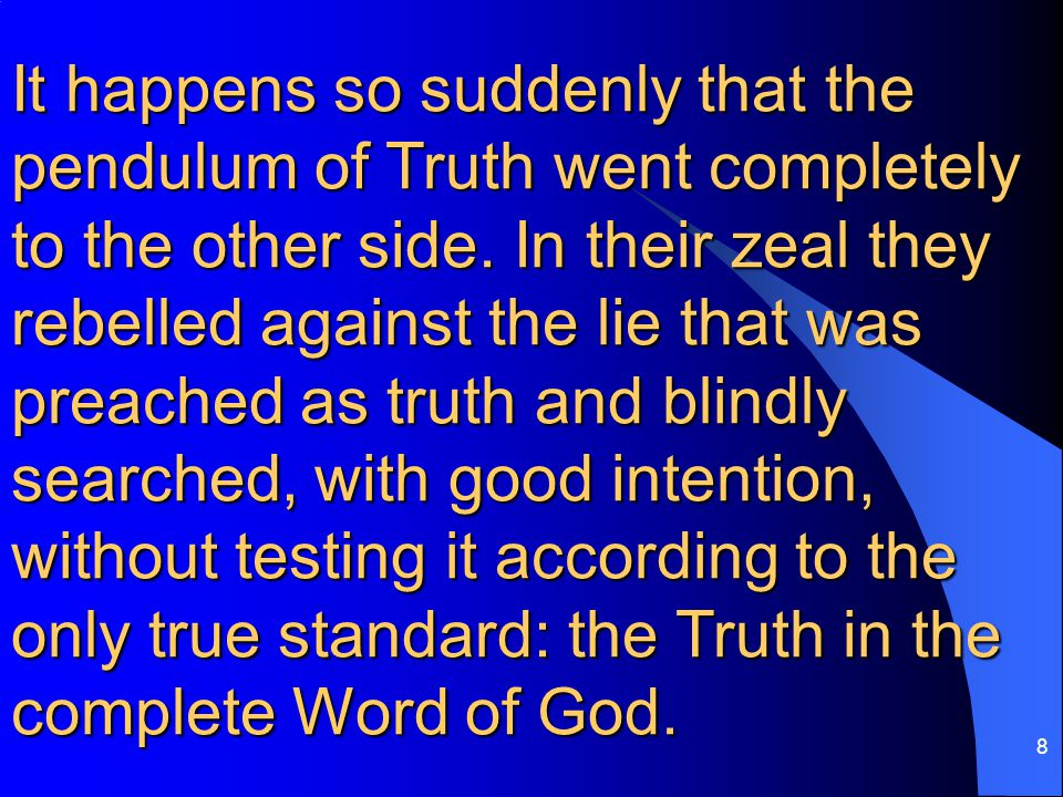 8 It happens so suddenly that the pendulum of Truth went completely to the other side.
