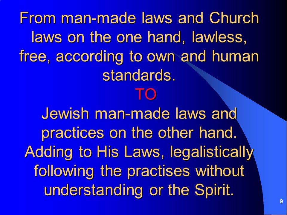 9 From man-made laws and Church laws on the one hand, lawless, free, according to own and human standards.