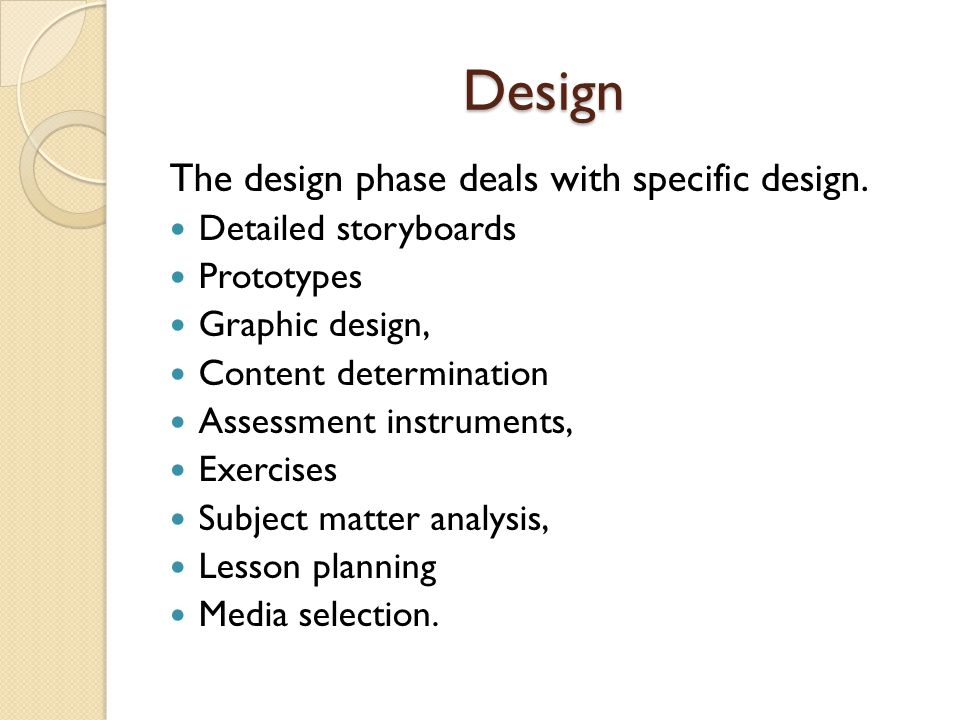 Design The design phase deals with specific design.