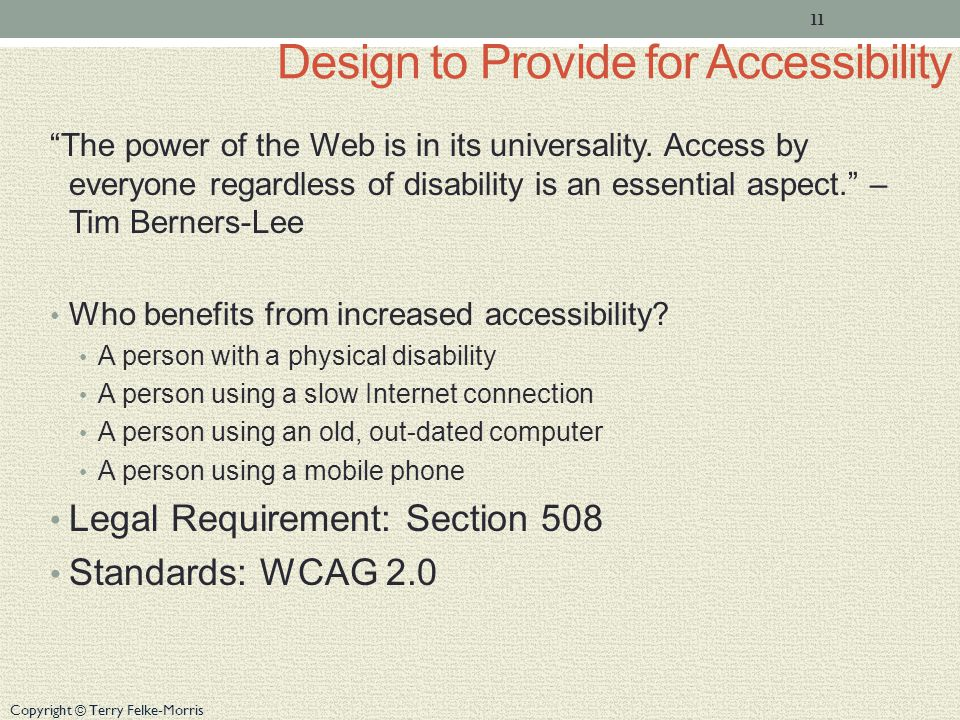 Copyright © Terry Felke-Morris Design to Provide for Accessibility The power of the Web is in its universality.