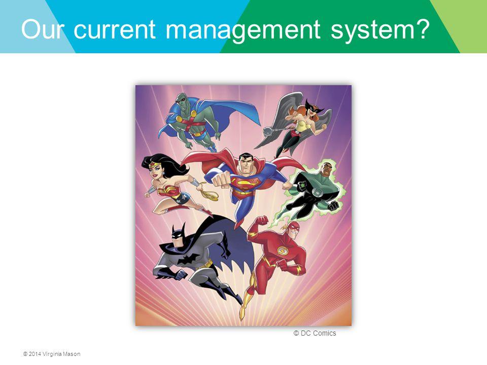 © 2014 Virginia Mason Our current management system? © DC Comics