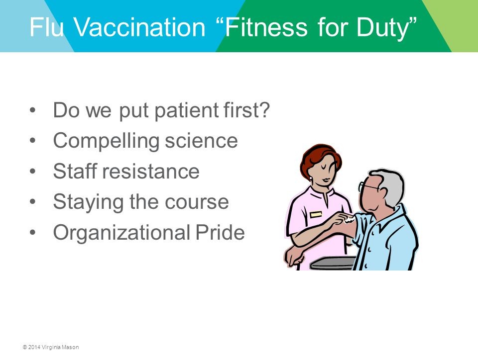 """© 2014 Virginia Mason Flu Vaccination """"Fitness for Duty"""" Do we put patient first? Compelling science Staff resistance Staying the course Organizationa"""