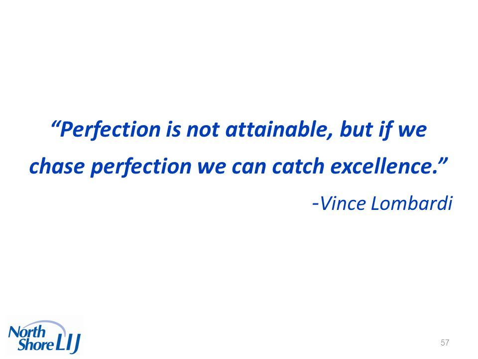 """57 """"Perfection is not attainable, but if we chase perfection we can catch excellence."""" - Vince Lombardi"""