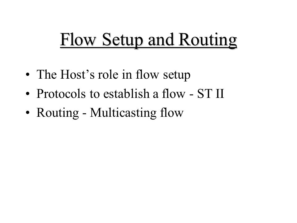 The Host's role in flow setup Protocols to establish a flow - ST II Routing - Multicasting flow