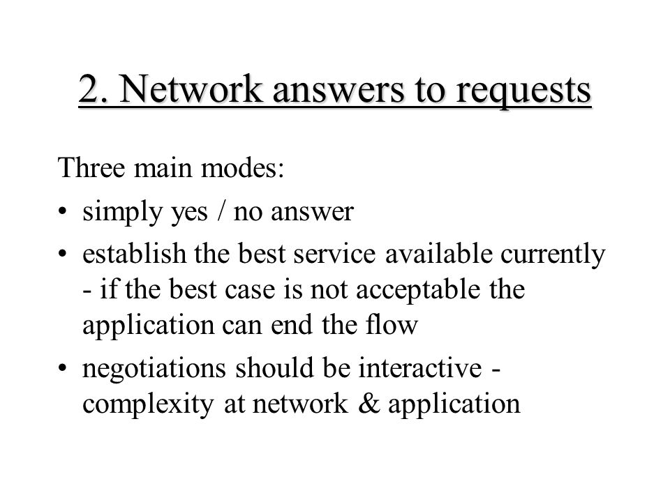 2. Network answers to requests Three main modes: simply yes / no answer establish the best service available currently - if the best case is not accep