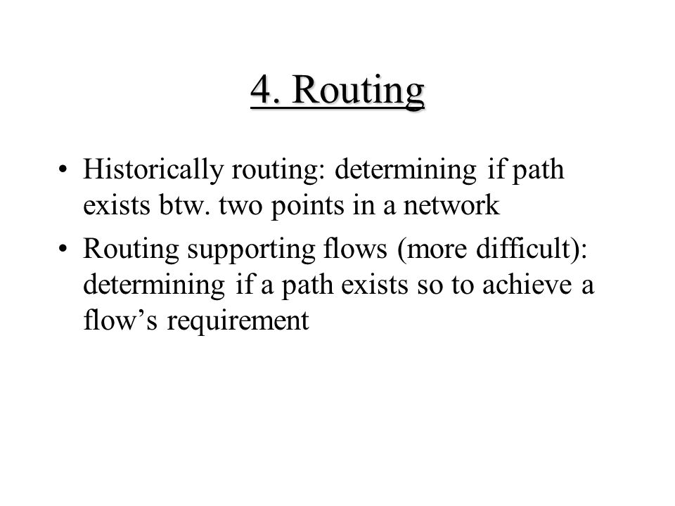 4.Routing Historically routing: determining if path exists btw.