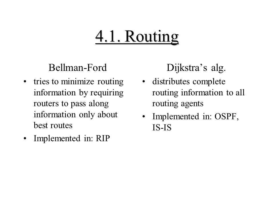 4.1. Routing Bellman-Ford tries to minimize routing information by requiring routers to pass along information only about best routes Implemented in: