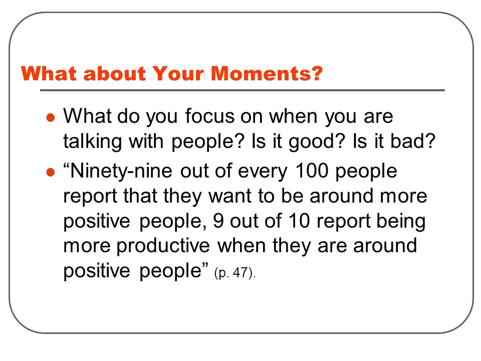 What about Your Moments. What do you focus on when you are talking with people.