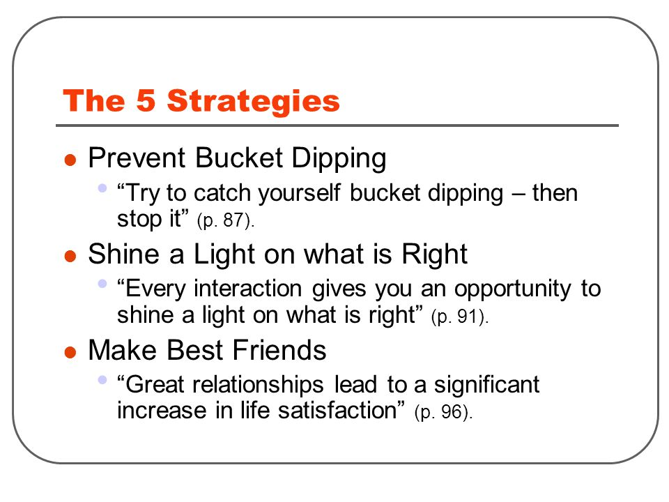 The 5 Strategies Prevent Bucket Dipping Try to catch yourself bucket dipping – then stop it (p.