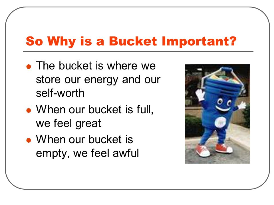 So Why is a Bucket Important.