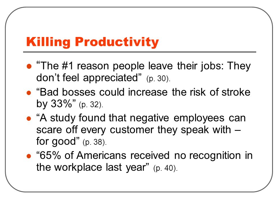 Killing Productivity The #1 reason people leave their jobs: They don't feel appreciated (p.